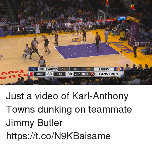 Karl-Anthony Towns: 033  e AAA.com  PECHANGA  RESOR  TIMBERWOLVES  10  REB  2ND 10:33 15  LAKERSAR  FANS ONLY  12  TV MIN  30  LAL  30 Just a video of Karl-Anthony Towns dunking on teammate Jimmy Butler https://t.co/N9KBaisame