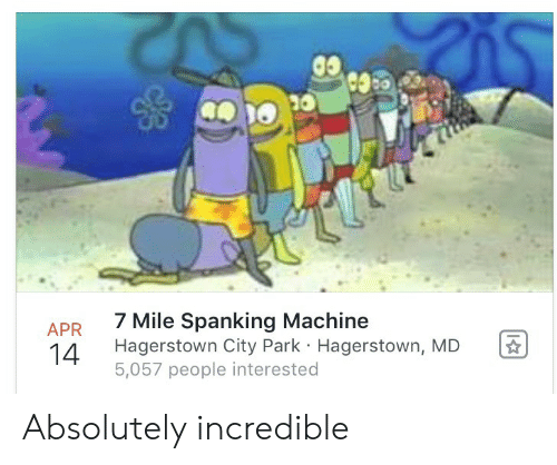 spanking: 05  7 Mile Spanking Machine  Hagerstown City Park . Hagerstown, MD  5,057 people interested  14 Absolutely incredible
