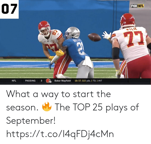 Memes, Nfl, and 🤖: 07  FOX NFL  WYLIE  Baker Mayfield  PASSING  3  18/27, 322 yds, 1 TD, 1 INT  NFL What a way to start the season. 🔥  The TOP 25 plays of September! https://t.co/I4qFDj4cMn