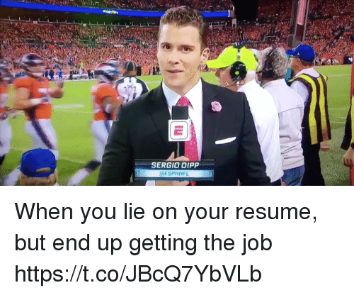 You Lying: 07  SERGIO DIPP  @ESPNNFL When you lie on your resume, but end up getting the job https://t.co/JBcQ7YbVLb