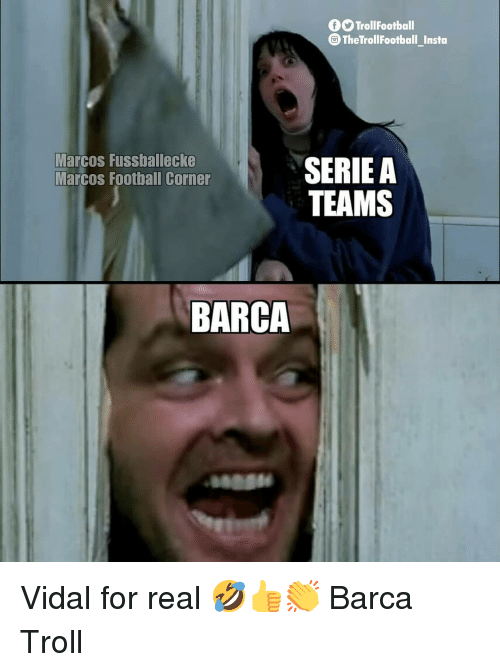 Football, Memes, and Troll: 0O TrollFootball  The TrollFootball Insta  Marcos Fussballecke  Marcos Football Corner  SERIE A  TEAMS  BARCA Vidal for real 🤣👍👏 Barca Troll