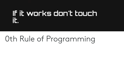Programming and Rule: 0th Rule of Programming