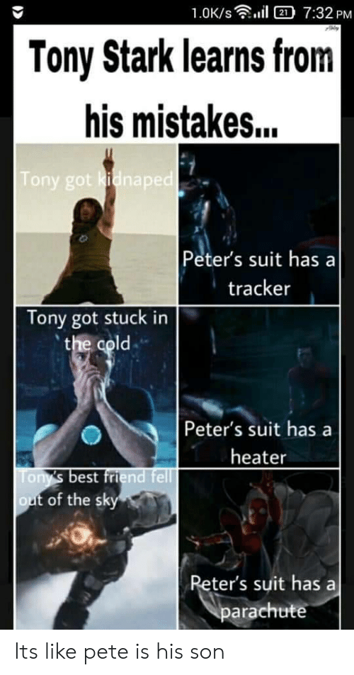 tony stark: 1.0K/s  2 7:32 PM  Tony Stark learns from|  his mistakes...  Tony got kidnaped  Peter's suit has a  tracker  Tony got stuck in  the cold  Peter's suit has  heater  Tony's best friend fell  out of the sky  Reter's suit has  parachute Its like pete is his son