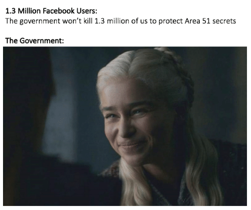Dank, Facebook, and Government: 1.3 Million Facebook Users:  The government won't kill 1.3 million of us to protect Area 51 secrets  The Government