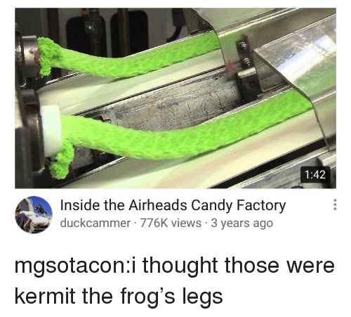 Candy, Kermit the Frog, and Target: 1:42  Inside the Airheads Candy Factory  duckcammer 776K views 3 years ago mgsotacon:i thought those were kermit the frog's legs