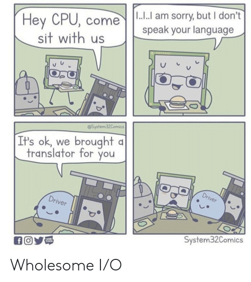 Sorry, Translator, and Wholesome: |1.. am sorry, but I don't  Hey CPU, come  sit with us  speak your language  @System32Comics  brought  It's ok  we  translator for you  Driver  Driver  System32Comics  WEB  TOON  fO Wholesome I/O