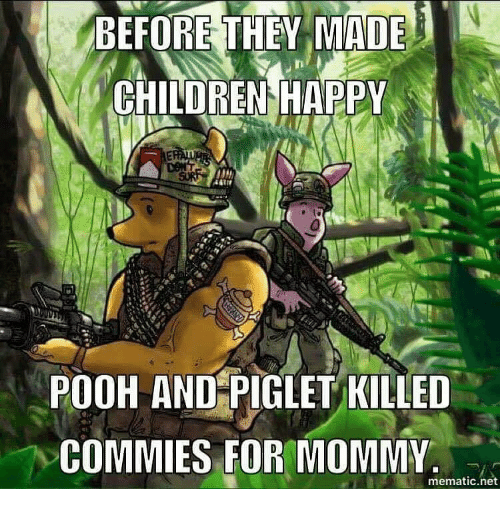 piglets: 1  BEFORE THEY MADE  CHILDREN HAPPY  POOH AND PIGLET KILLED  DCOMMIES FOR MOMMY.  mematic net