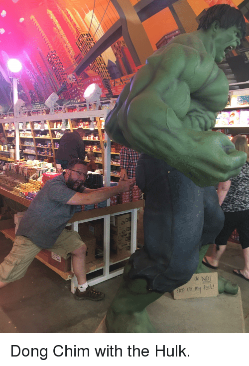 Funny, Hulk, and Feet: 1  do NOT  Siep on my feet Dong Chim with the Hulk.