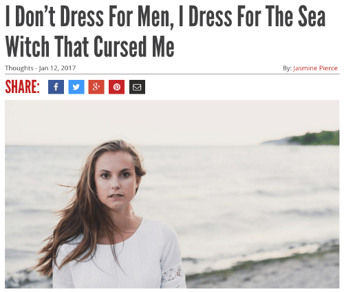 jasmine: 1 Don't Dress For Men, I Dress For The Sea  Witch That Cursed Me  Thoughts -Jan 12, 2017  By: Jasmine Pierce  SHARE: f