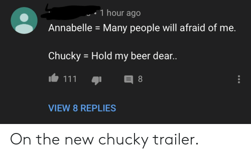 Beer, Chucky, and Indianpeoplefacebook: 1 hour ago  Annabelle Many people will afraid of me.  Chucky Hold my beer dear..  VIEW 8 REPLIES On the new chucky trailer.