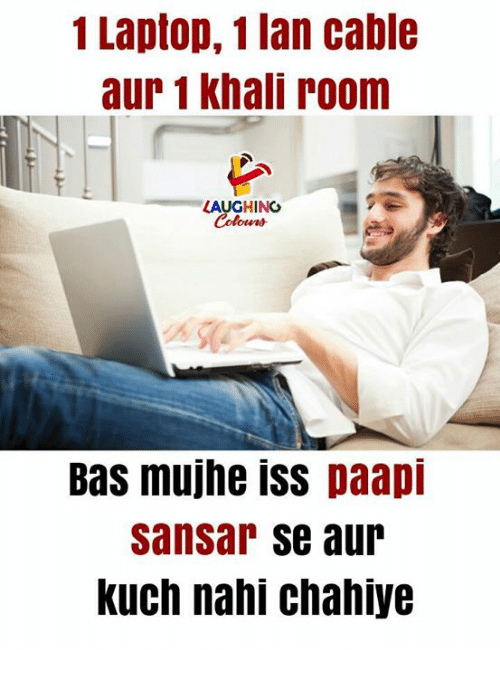 Laptop, Indianpeoplefacebook, and Cable: 1 Laptop, 1 lan cable  aur 1 khali room  LAUGHINC  Colours  Bas mujhe iss paapi  sansar se aur  Kuch nahi chaniye