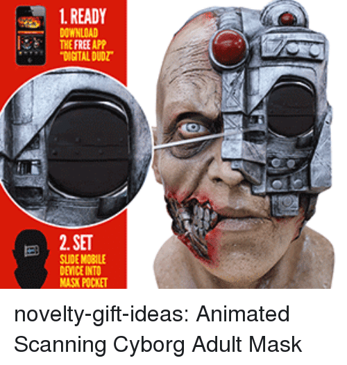 Tumblr, Blog, and Free: 1. READY  DOWNLOAD  THE FREE APP  DIGITAL DUDZ  2. SET  SUIDE MOBILE  DEVICE INTO  K POCKET novelty-gift-ideas:  Animated Scanning Cyborg Adult Mask