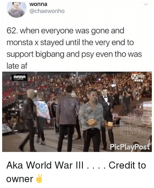 psy: 1 Wonna  @chaewonho  62. Wheneveryone was gone and  monsta x stayed until the very end to  support bigbang and psy even tho was  late af  Mnet  MAMA  OS Aka World War III . . . . Credit to owner✌