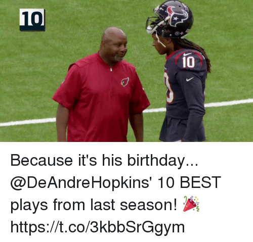 Birthday, Memes, and Best: 10  10 Because it's his birthday...  @DeAndreHopkins' 10 BEST plays from last season! 🎉 https://t.co/3kbbSrGgym