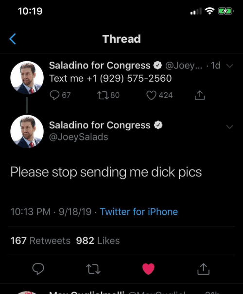 Dick Pics, Iphone, and Twitter: 10:19  Thread  Saladino for Congress  @Joey... 1d v  Text me +1 (929) 575-2560  2180  67  424  Saladino for Congress  @JoeySalads  Please stop sending  me dick pics  10:13 PM 9/18/19 Twitter for iPhone  167 Retweets 982 Likes