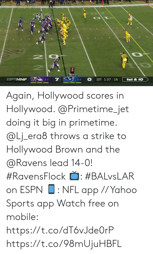 Doing It: 10  20  2 0  20  ESFTMNF  8-2  6-4  1ST 1:37 16  1st&10 Again, Hollywood scores in Hollywood. @Primetime_jet doing it big in primetime.  @Lj_era8 throws a strike to Hollywood Brown and the @Ravens lead 14-0! #RavensFlock  📺: #BALvsLAR on ESPN 📱: NFL app // Yahoo Sports app Watch free on mobile: https://t.co/dT6vJde0rP https://t.co/98mUjuHBFL