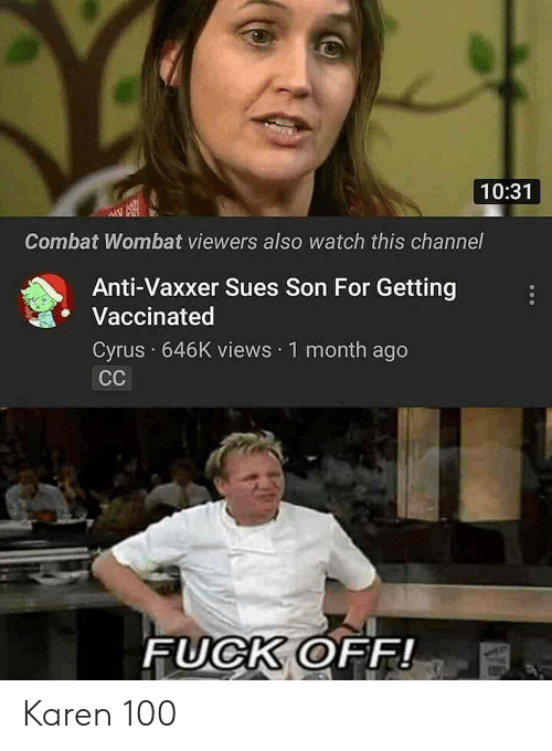 Fuck, Watch, and Anti: 10:31  Combat Wombat viewers also watch this channel  Anti-Vaxxer Sues Son For Getting  Vaccinated  Cyrus 646K views 1 month ago  СС  FUCK OFF! Karen 100