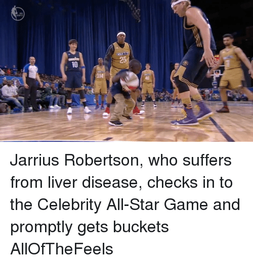 Jarrius: 10  46 Jarrius Robertson, who suffers from liver disease, checks in to the Celebrity All-Star Game and promptly gets buckets AllOfTheFeels