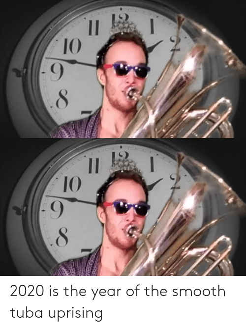 Smooth: 10  6-   10  8. 2020 is the year of the smooth tuba uprising