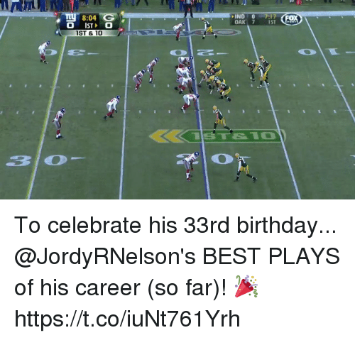 Birthday, Memes, and Best: 10  8:04 G  IND0 7:17  OAK 7 s  ST  ST & 10 To celebrate his 33rd birthday...  @JordyRNelson's BEST PLAYS of his career (so far)! 🎉 https://t.co/iuNt761Yrh