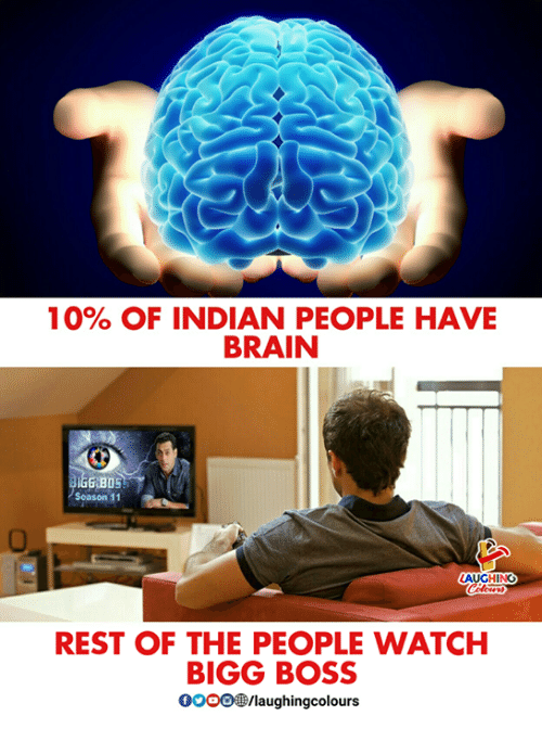 season 11: 10% OF INDIAN PEOPLE HAVE  BRAIN  Season 11  AUGHING  REST OF THE PEOPLE WATCH  BIGG BOSS  0OOO/laughingcolours