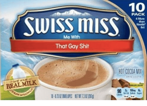 That Gay Shit: 10  PACK  4 More  Me With  That Gay Shit  HOT COCOA MIX  REAL MILK