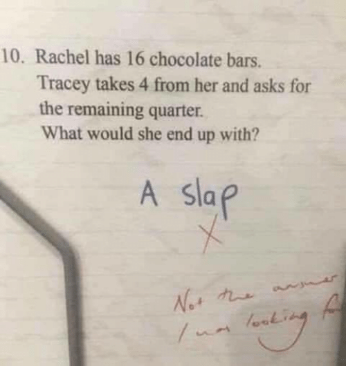 Bars: 10. Rachel has 16 chocolate bars.  Tracey takes 4 from her and asks for  the remaining quarter.  What would she end up with?  A slap  Not t  ua lork