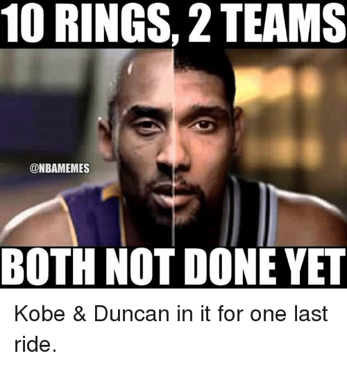 last ride: 10 RINGS, 2 TEAMS  @NBAMEMES  BOTH NOT DONE YET Kobe & Duncan in it for one last ride.