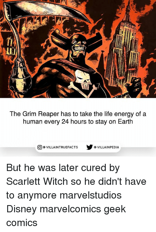 Disney, Energy, and Life: 10  The Grim Reaper has to take the life energy of a  human every 24 hours to stay on Earth  回@VILLA IN TRUEFACTS  步@VILLA IN PEDI But he was later cured by Scarlett Witch so he didn't have to anymore marvelstudios Disney marvelcomics geek comics
