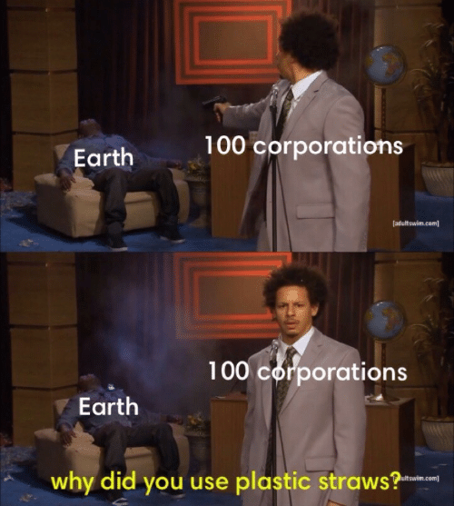 Earth, Com, and Plastic: 100 corporations  Earth  (adultswim.com)  100 corporations  Earth  why did you use plastic straws?  Itswim.com]