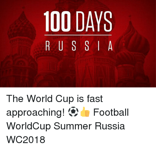 Anaconda, Football, and Memes: 100 DAYS  R U S S A The World Cup is fast approaching! ⚽️👍 Football WorldCup Summer Russia WC2018