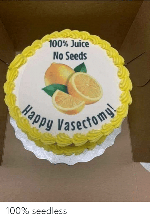 Juice: 100% Juice  No Seeds  PPy Vasectoms  Нарp 100% seedless