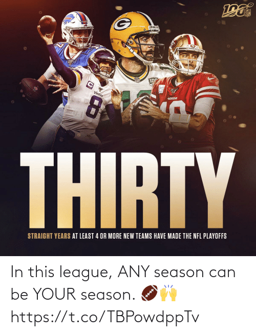 straight: 100  VIKINGS  49SBE  THIRTY  STRAIGHT YEARS AT LEAST 4 OR MORE NEW TEAMS HAVE MADE THE NFL PLAYOFFS In this league, ANY season can be YOUR season. 🏈🙌 https://t.co/TBPowdppTv