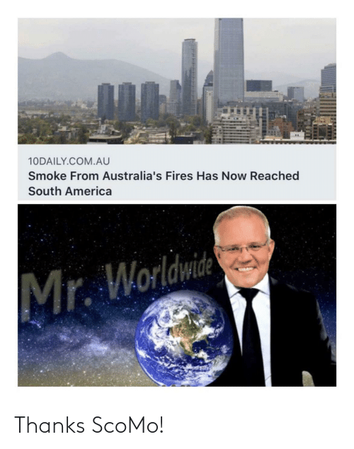 Reached: 10DAILY.COM.AU  Smoke From Australia's Fires Has Now Reached  South America  Mr. Worldwide Thanks ScoMo!