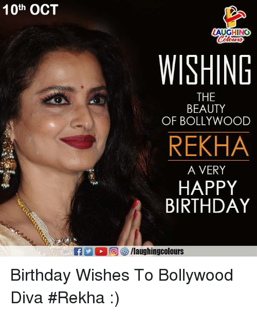 Birthday, Happy Birthday, and Happy: 10th OCT  AUGHING  Colurs  WISHING  THE  BEAUTY  OF BOLLYWOOD  REKHA  A VERY  HAPPY  BIRTHDAY  Ca 2 (2回够/laughingcolours Birthday Wishes To Bollywood Diva #Rekha :)