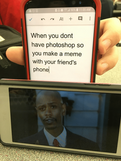 Make A Meme: 11:05 AM  ll 90%  LTE  AT  When you dont  have photoshop so  you make a meme  with your friend's  phone  II  +