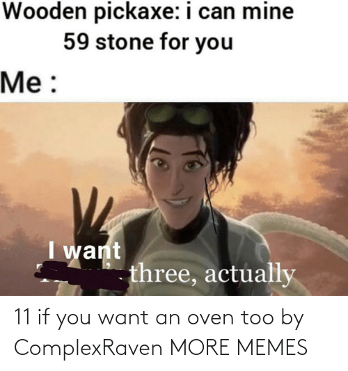 You Want: 11 if you want an oven too by ComplexRaven MORE MEMES