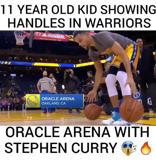 Memes, Stephen, and Stephen Curry: 11 YEAR OLD KID SHOWING  HANDLES IN WARRIORS  OR  ORACLE ARENA  OAKLAND, CA  ORACLE ARENA WITH  STEPHEN CURRY