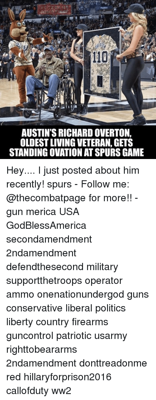 Andrew Bogut, Guns, and Memes: 110  AUSTIN'S RICHARD OVERTON,  OLDEST LIVING VETERAN, GETS  STANDING OVATION AT SPURS GAME Hey.... I just posted about him recently! spurs - Follow me: @thecombatpage for more!! - gun merica USA GodBlessAmerica secondamendment 2ndamendment defendthesecond military supportthetroops operator ammo onenationundergod guns conservative liberal politics liberty country firearms guncontrol patriotic usarmy righttobeararms 2ndamendment donttreadonme red hillaryforprison2016 callofduty ww2