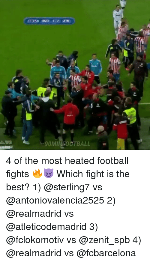 Football, Memes, and Best: 113:58 RMD 1-2 ATM  9OMINGOOTBALL 4 of the most heated football fights 🔥😈 Which fight is the best? 1) @sterling7 vs @antoniovalencia2525 2) @realmadrid vs @atleticodemadrid 3) @fclokomotiv vs @zenit_spb 4) @realmadrid vs @fcbarcelona