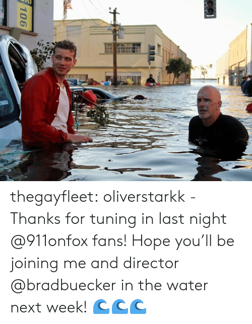 Target, Tumblr, and Blog: 117  106 thegayfleet:  oliverstarkk -  Thanks for tuning in last night @911onfox fans! Hope you'll be joining me and director @bradbuecker in the water next week! 🌊🌊🌊