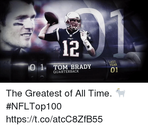Memes, Tom Brady, and Time: 12  0 1 TOM BRADY VEAR  01  LAST  QUARTERBACK The Greatest of All Time. 🐐 #NFLTop100 https://t.co/atcC8ZfB55