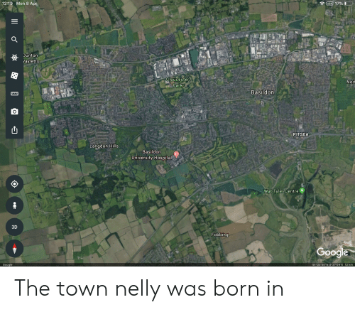 "Nelly, The Office, and Wat: 12:19 Mon 8 Apr  17  unton  layletts  GToucester  or  Park  Basildon  PITSEA  Langdon Hills  Basildorn  niversity Hospital  Wat Tyler Centre  3D  Fobbing  ""N The town nelly was born in"