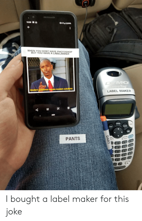 Photoshop, Maker, and Dart: 12:20 S  OLTE 84%  WHEN YOU DONT HAVE PHOTOSHOP  BUT YOU HAVE A LABELMAKER  DYMO  etraTag  Modern problems require modern solutions  LABEL MAKER  Seltings  Fomar  Insert  PANTS  DART I bought a label maker for this joke