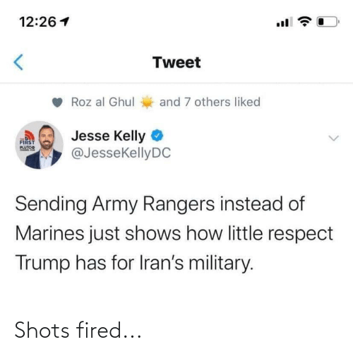 Roz: 12:26 1  Tweet  Roz al Ghul  and 7 others liked  Jesse Kelly O  @JessekellyDC  Fरা  PLUTOO  Sending Army Rangers instead of  Marines just shows how little respect  Trump has for Iran's military. Shots fired...