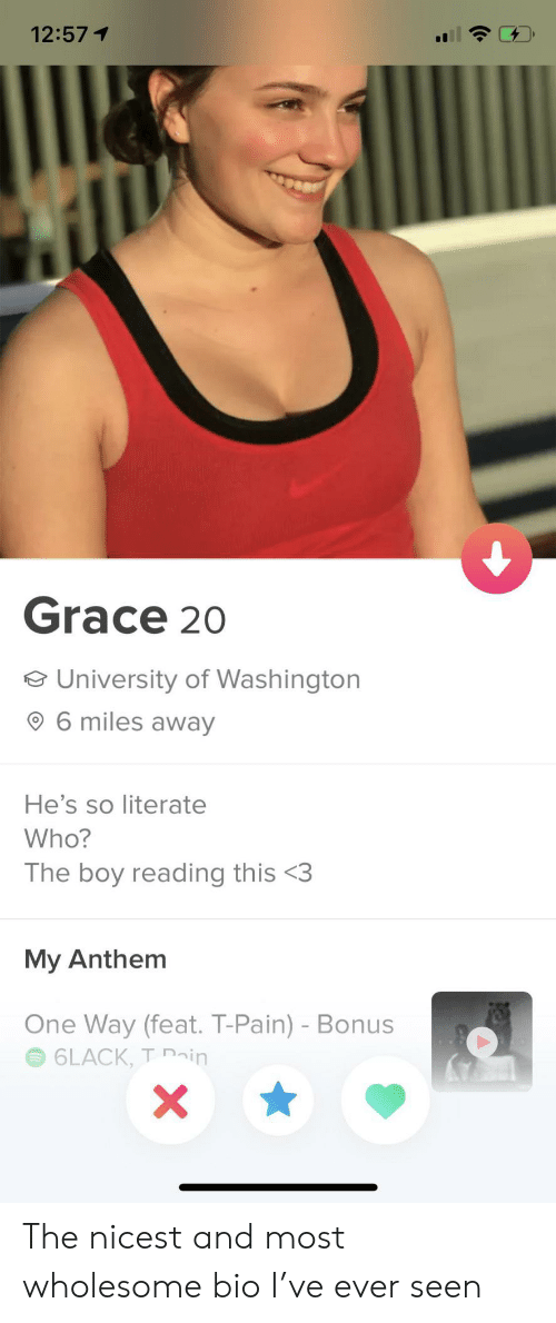 grace: 12:571  Grace 20  e University of Washington  6 miles away  He's so literate  Who?  The boy reading this <3  My Anthem  One Way (feat. T-Pain) - Bonus  6LACK, T ain  X The nicest and most wholesome bio I've ever seen