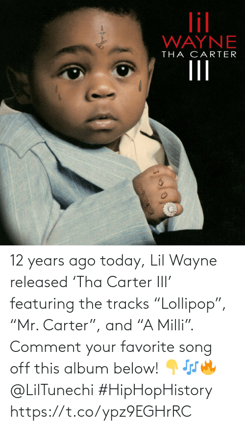 "comment: 12 years ago today, Lil Wayne released 'Tha Carter III' featuring the tracks ""Lollipop"", ""Mr. Carter"", and ""A Milli"". Comment your favorite song off this album below! 👇🎶🔥 @LilTunechi #HipHopHistory https://t.co/ypz9EGHrRC"