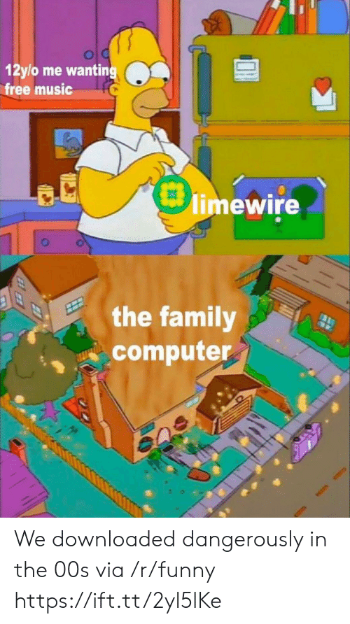 Dangerously: 12ylo me wanting  free music  limewire  the family  computer We downloaded dangerously in the 00s via /r/funny https://ift.tt/2yl5lKe
