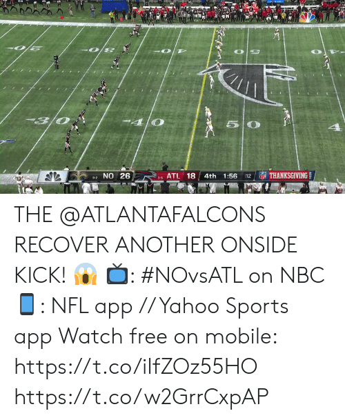 atl: 13/0  50  NTHANKSGIVING  9-2 NO 26  ATL 18  4th  1:56  :12  NFL  3-8 THE @ATLANTAFALCONS RECOVER ANOTHER ONSIDE KICK! 😱   📺: #NOvsATL on NBC 📱: NFL app // Yahoo Sports app Watch free on mobile: https://t.co/iIfZOz55HO https://t.co/w2GrrCxpAP