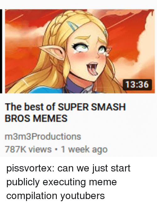 super smash bros: 13:36  The best of SUPER SMASH  BROS MEMES  m3m3Productions  787K views 1 week ago pissvortex:  can we just start publicly executing meme compilation youtubers